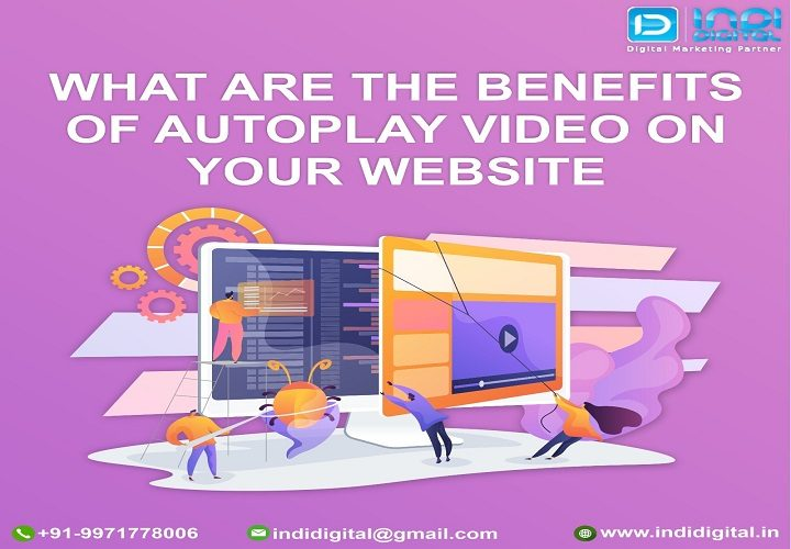 autoplay video, Autoplay videos on websites, benefits of autoplay, benefits of autoplay video, benefits of autoplay video on your website, How Does Autoplay Affect Video Marketing, Website with autoplay video, Why do websites autoplay videos